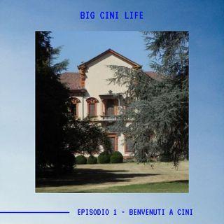 BIG CINI LIFE - Ep. 1 - Benvenuti a Cini