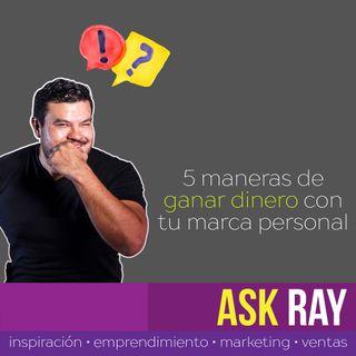5 maneras de ganar dinero con tu marca personal - Ask Ray - E06