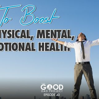 How to Boost Your Physical, Mental, and Emotional Health – GDP40