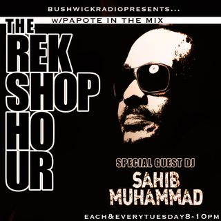 The Rek Shop Hour with Papote & special Guest Dj Sahib Muhammad 11.13.18
