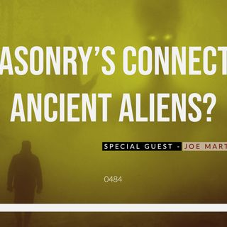 Whence Came You? - 0484 - Freemasonry's Connection to Ancient Aliens?