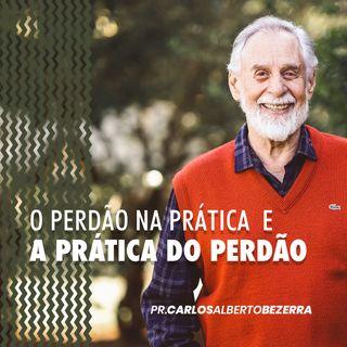 O PERDÃO NA PRÁTICA  E A  PRÁTICA DO PERDÃO // pr. Carlos Alberto Bezerra
