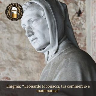 Enigma - Leonardo Fibonacci, tra commercio e matematica