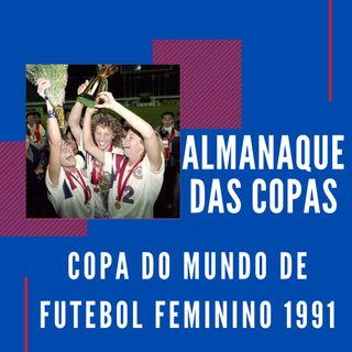 Almanaque das Copas #8 - A primeira Copa do Mundo de Futebol Feminino