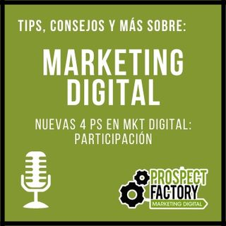 Nuevas 4Ps de Marketing en el Mundo Digital - Participación | Prospect Factory