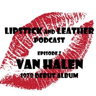 Episode 7: Van Halen - 1978 Debut album