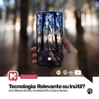 multilplique 038 - Tecnologia: Relevante ou inútil ?