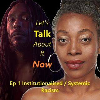 Ep1 Institutionalised / Systemic Racism