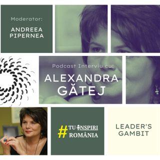 Leader's GAMBIT Ep007 | Interviu cu Alexandra Gatej | Moderator Andreea Pipernea