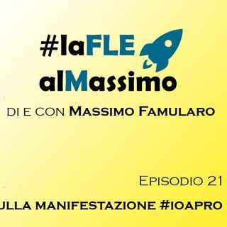 FLEalMassimo  - Episodio 21 - Sulla manifestazione #ioapro