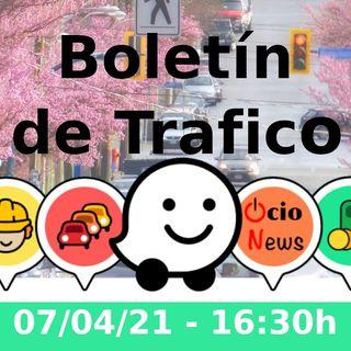 Boletín de trafico - 07/04/21 - 16:30h