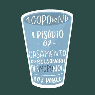 #UM COPO DE ND - Casamento do Bolsonaro desMOROnou Ep. 2