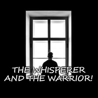 The Whisperer And The Warrior!