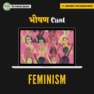 भीषण Cast Episode 2: Feminism?