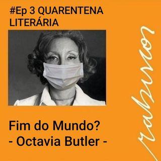 #Ep 03 - Quarentena Literária - Fim do Mundo?  - Octavia Butler