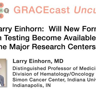 Dr. Larry Einhorn: Will New Forms of Mutation Testing Become Available Beyond the Major Research Centers?