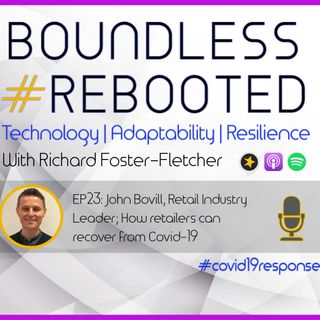 Boundless #Rebooted Mini-Series EP23: John Bovill, Retail Industry Leader; How retailers can recover from Covid-19