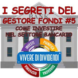 I SEGRETI DEL GESTORE FONDI 5   COME INVESTIRE NEL SETTORE BANCARIO + IL CASO UNICREDIT MPS