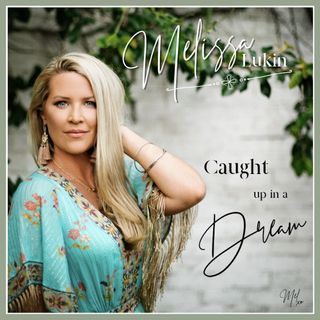 Melissa Lukin introduces her new single 'Caught up in a Dream'