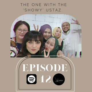 Episode 42: The One With The 'Showy' Ustaz