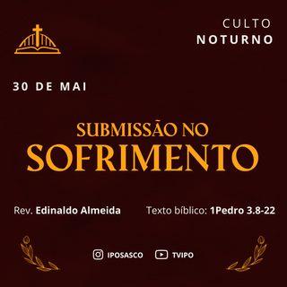 A Submissão no Sofrimento (1Pedro 3.8-22) - Rev Edinaldo Almeida