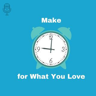88: Make Time for What You Love