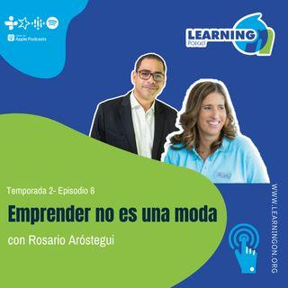 T2/E8| Emprender no es una moda, Rosario Arostegui