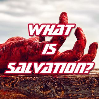 Understand What New Testament Salvation Actually Is And What It Is Not