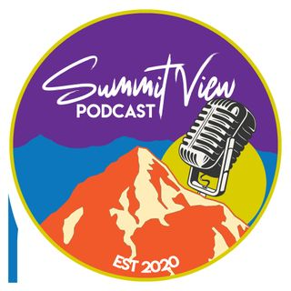 Summit View Podcast