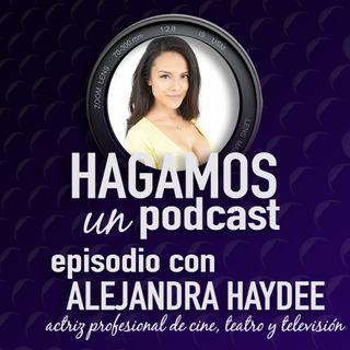 Episodio 7 || Alejandra Haydee || Actiz Mexicana