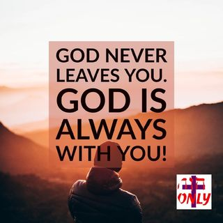 God Never Leaves you His Child on Life's Journey, He is your Good Shepherd