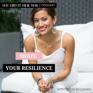 SDH116: Shape Your Resilience with Neeta Bhushan