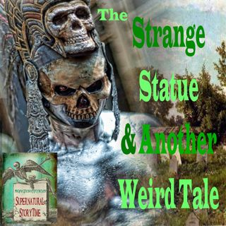 The Strange Statue and Another Weird Tale | Podcast E103