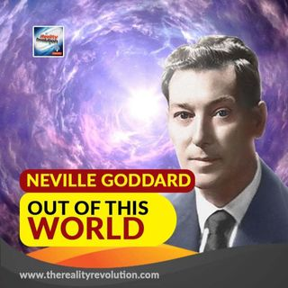 Neville Goddard's Out Of This World