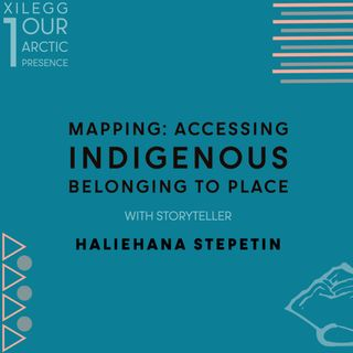 Xilegg I. Mapping: Accessing Indigenous Belonging to Place w/ Haliehana Stepetin