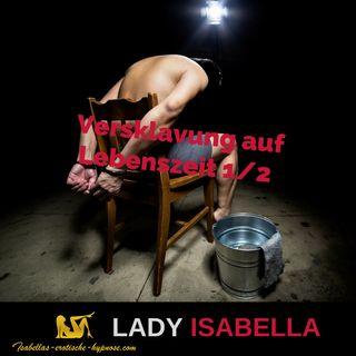 Versklavung auf Lebenszeit 1-2  by Lady Isabella Hörprobe