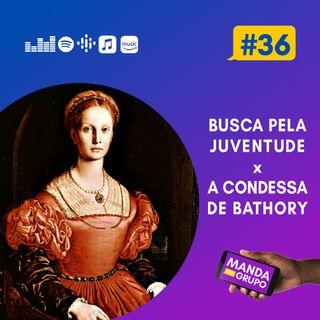 #36 - Busca pela juventude X A Condessa de Bathory