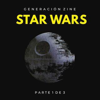 GENERACIÓN ZINE 1x03: Especial Star Wars (Parte 1 de 3)