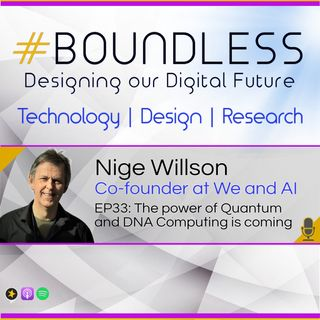 EP33: Nige Willson, Co-founder at We and AI: The power of Quantum and DNA Computing is coming