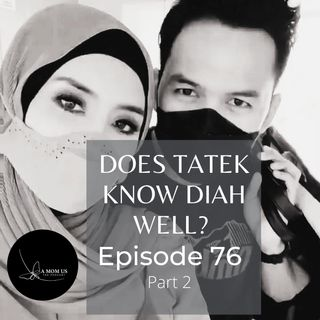 Episode 76: Does Tatek Know Diah Well?