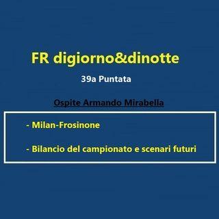 39a Puntata Milan-Frosinone e scenari futuri con Armando Mirabella