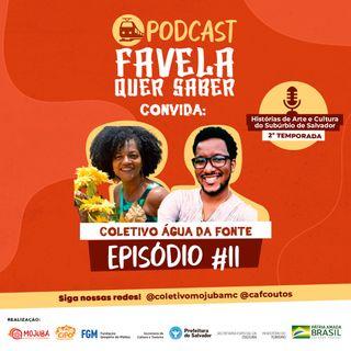 Favela Quer Saber convida Coletivo Água da Fonte Ep#11