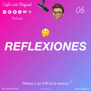 Cafe con Miguel - Reflexiones - Acerca de este podcast - Pencil