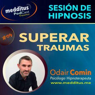 #09 Hipnosis para Superar Traumas con Odair Comin