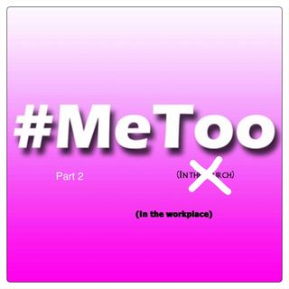 Part 2 #Metoo Movement in the workplace