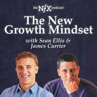 The New Growth Mindset with Sean Ellis & James Currier