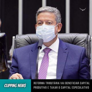 Reforma tributária vai beneficiar capital produtivo e taxar o capital especulativo, diz Lira