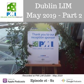 Ireland Chapter PMI Podcast | Episode 16 | Insights from Dublin LIM - May 2019 - Part 2