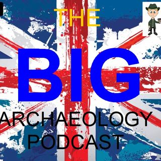 The BIG Archaeology podcast with Andrew Collins
