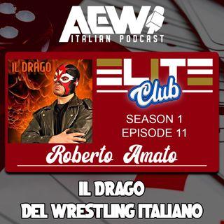 Roberto Amato: Il Drago del Wrestling Italiano - Elite Club Podcast Ep 11